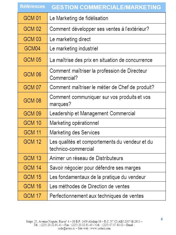 Références GESTION COMMERCIALE/MARKETING GCM 01 Le Marketing de fidélisation GCM 02 Comment développer ses ventes à lextérieur? GCM 03 Le marketing di