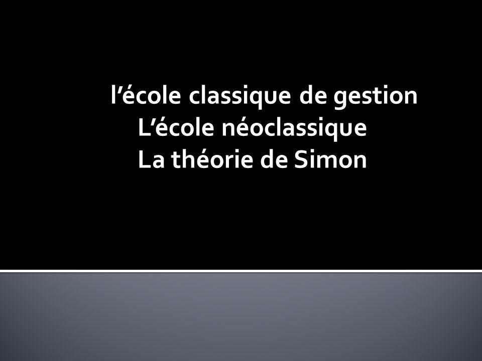 lécole classique de gestion Lécole néoclassique La théorie de Simon