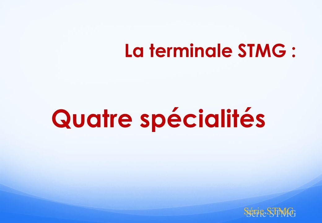 Quatre spécialités Série STMG La terminale STMG :