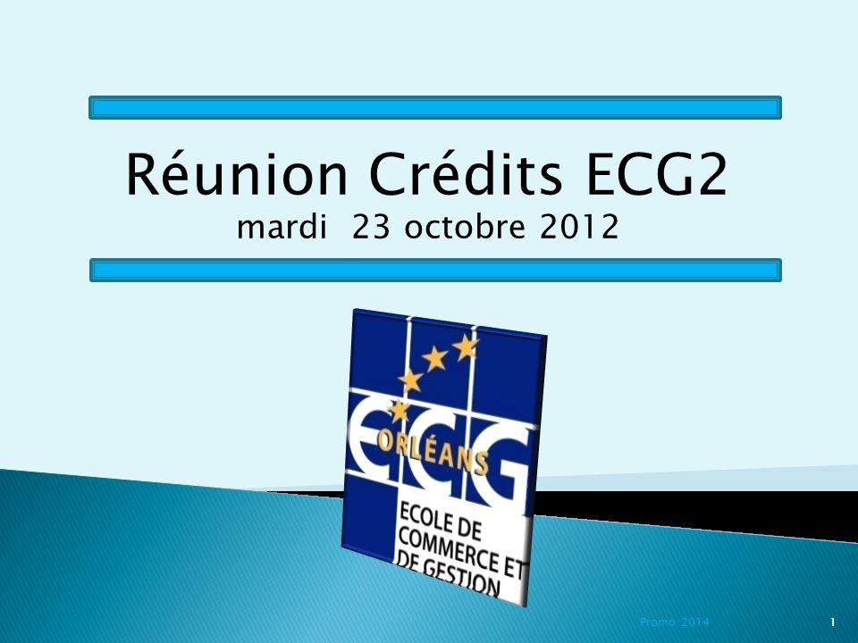 Promo 2014 1 Réunion Crédits ECG2 mardi 23 octobre 2012