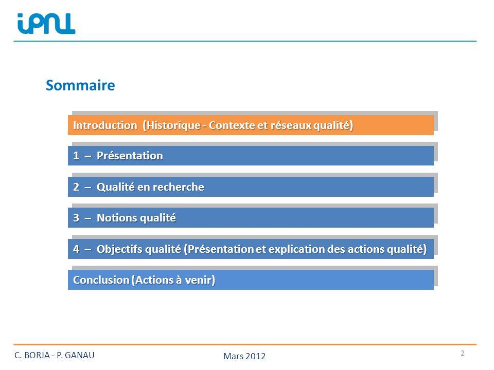 Mars 2012 2 Sommaire 1 – Présentation 3 – Notions qualité 2 – Qualité en recherche Introduction(Historique - Contexte et réseaux qualité) Introduction (Historique - Contexte et réseaux qualité) Conclusion (Actions à venir) C.