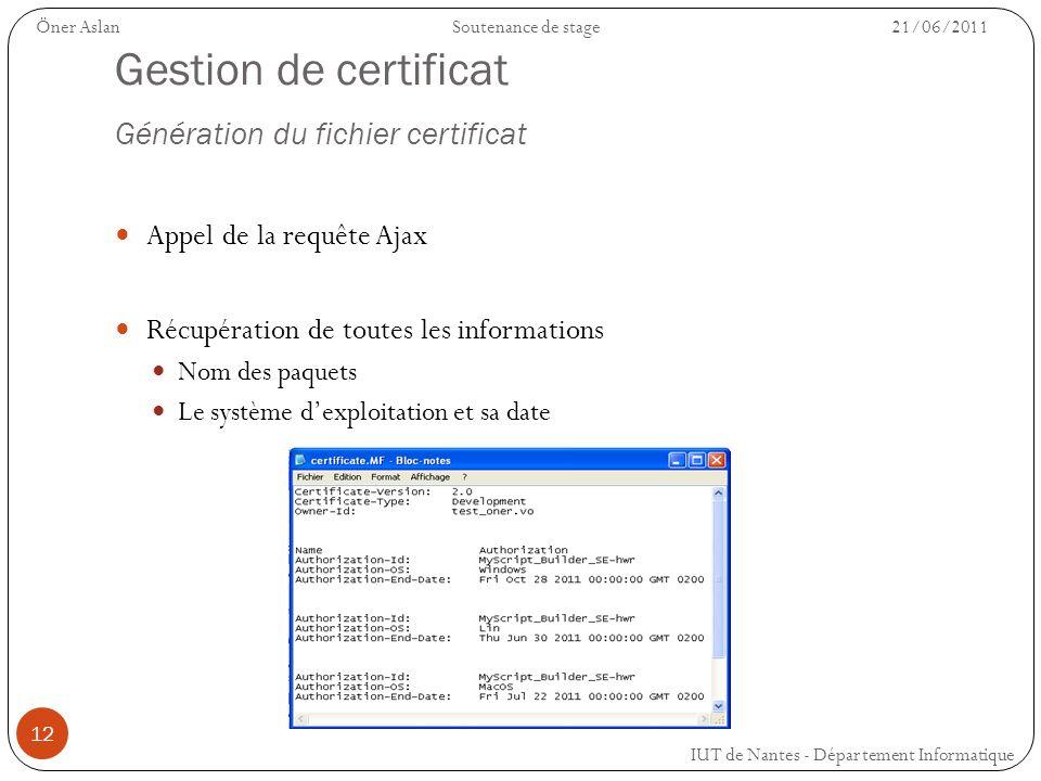 12 Gestion de certificat Génération du fichier certificat Appel de la requête Ajax Récupération de toutes les informations Nom des paquets Le système