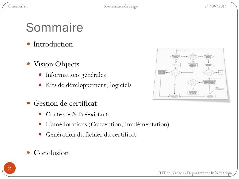 2 Sommaire Introduction Vision Objects Informations générales Kits de développement, logiciels Gestion de certificat Contexte & Préexistant Laméliorat