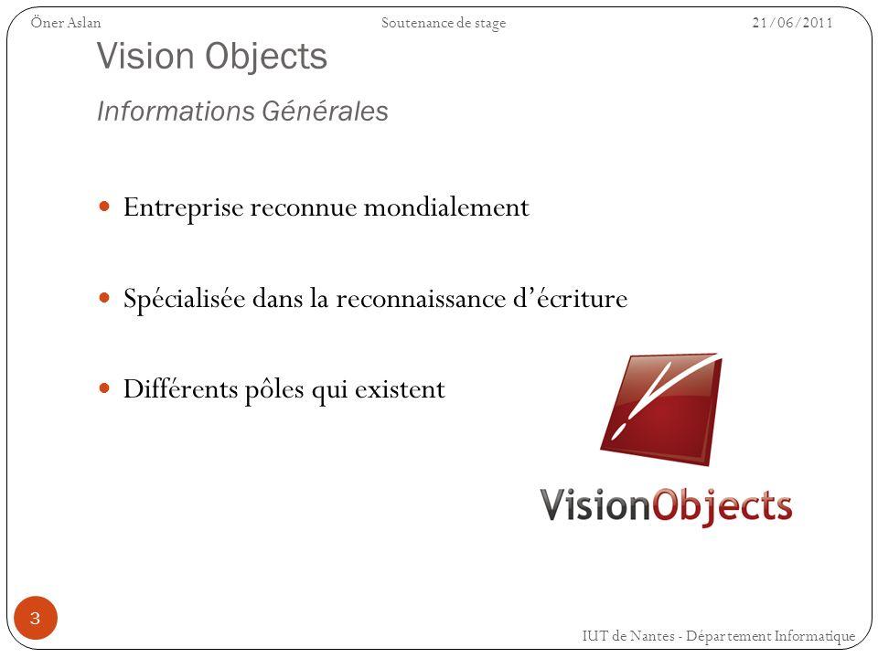 3 Vision Objects Informations Générales Entreprise reconnue mondialement Spécialisée dans la reconnaissance décriture Différents pôles qui existent IU