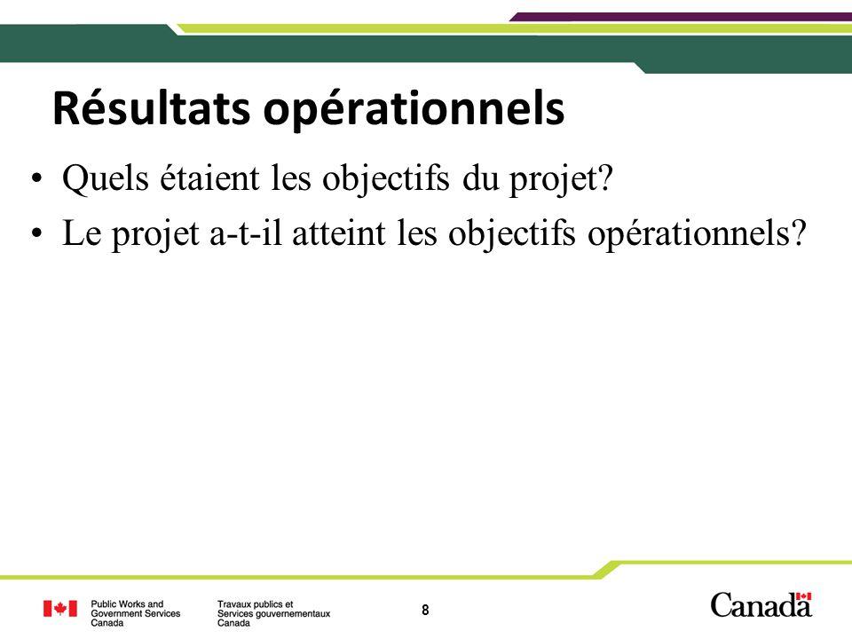8 Résultats opérationnels Quels étaient les objectifs du projet? Le projet a-t-il atteint les objectifs opérationnels?