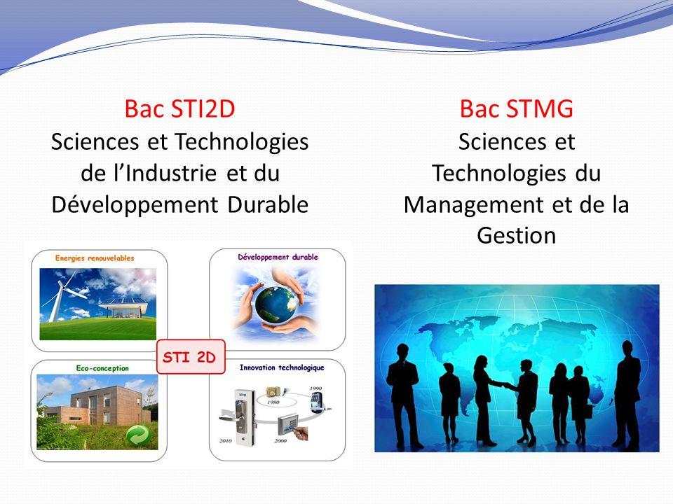 Bac STI2D Sciences et Technologies de lIndustrie et du Développement Durable Bac STMG Sciences et Technologies du Management et de la Gestion
