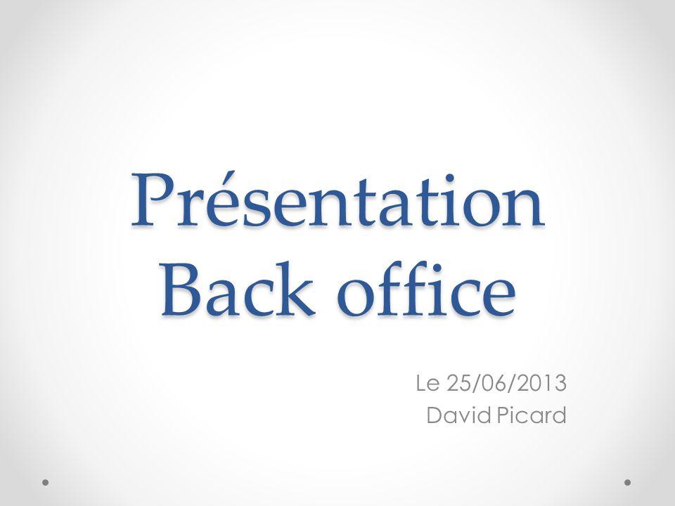 Présentation Back office Le 25/06/2013 David Picard
