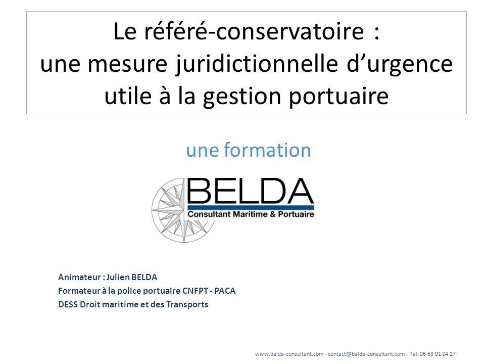 Le référé-conservatoire : une mesure juridictionnelle durgence utile à la gestion portuaire une formation Animateur : Julien BELDA Formateur à la poli