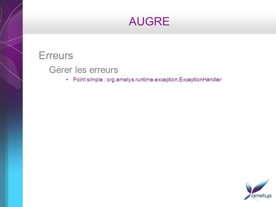 AUGRE Erreurs Gérer les erreurs Point simple : org.ametys.runtime.exception.ExceptionHandler