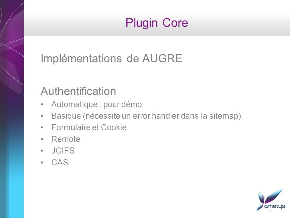Plugin Core Implémentations de AUGRE Authentification Automatique : pour démo Basique (nécessite un error handler dans la sitemap) Formulaire et Cookie Remote JCIFS CAS