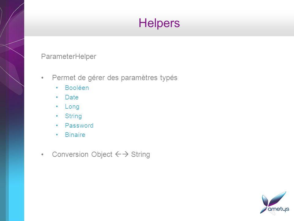 Helpers ParameterHelper Permet de gérer des paramètres typés Booléen Date Long String Password Binaire Conversion Object String