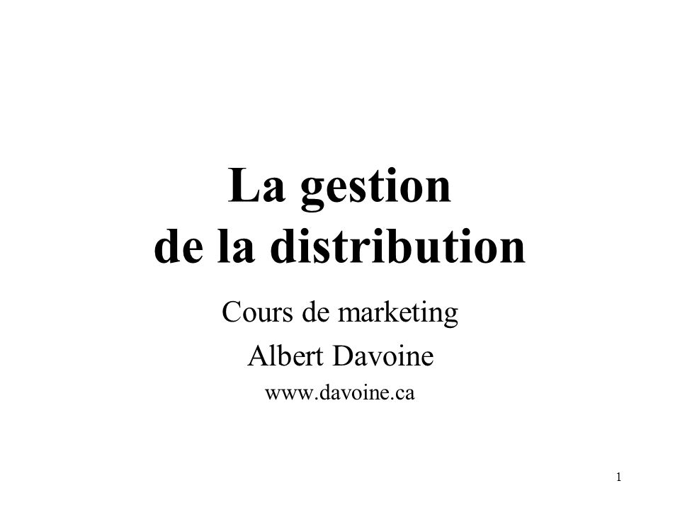 1 La gestion de la distribution Cours de marketing Albert Davoine www.davoine.ca