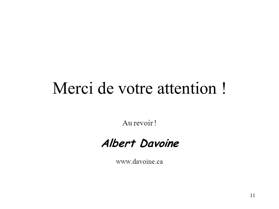 11 Merci de votre attention ! Au revoir ! Albert Davoine www.davoine.ca