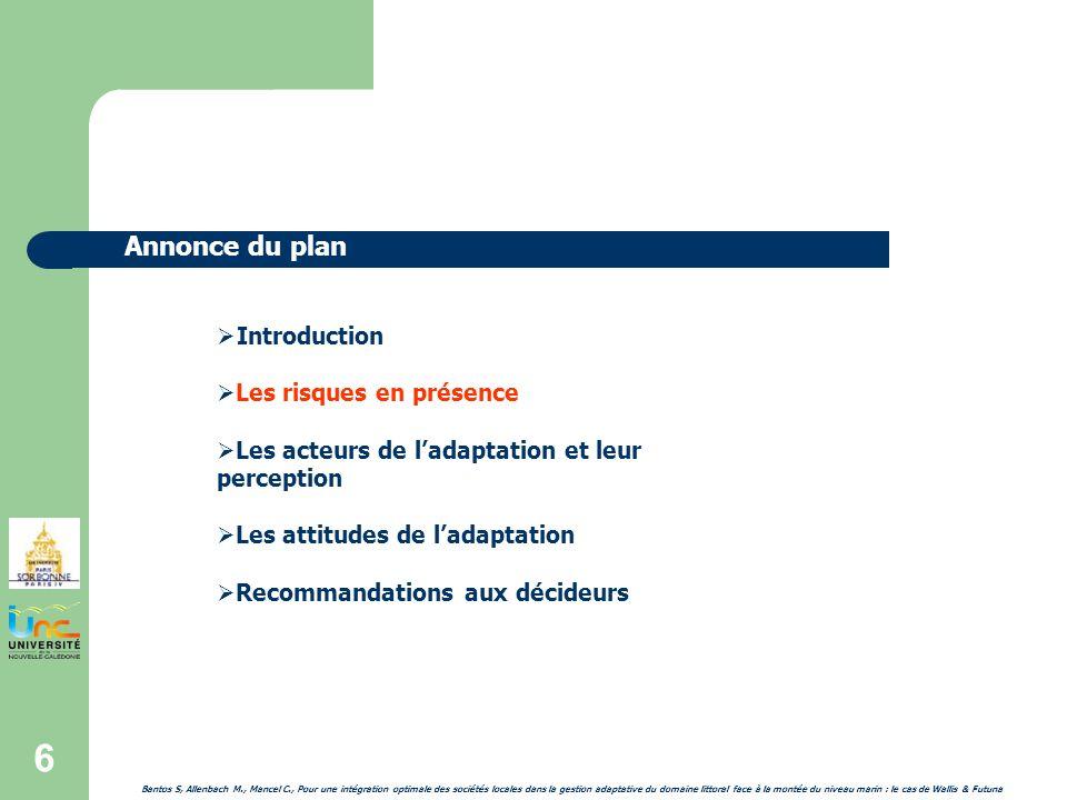 6 Introduction Les risques en présence Les acteurs de ladaptation et leur perception Les attitudes de ladaptation Recommandations aux décideurs Annonce du plan