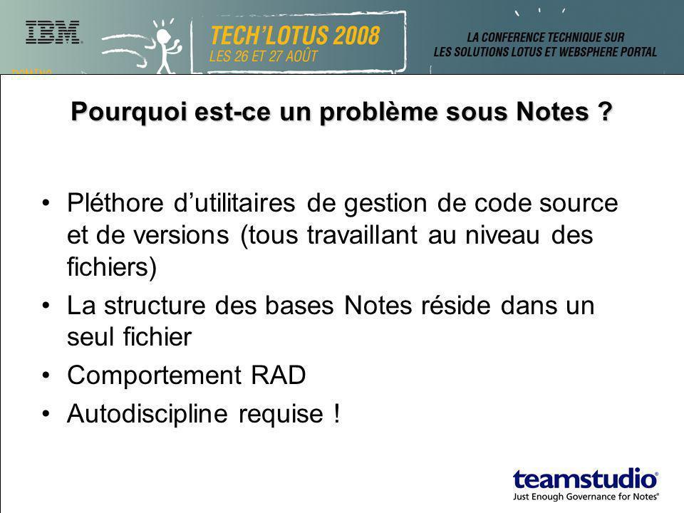 Pourquoi est-ce un problème sous Notes ? Pléthore dutilitaires de gestion de code source et de versions (tous travaillant au niveau des fichiers) La s