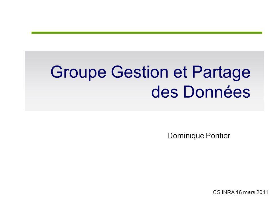 Groupe Gestion et Partage des Données Dominique Pontier CS INRA 16 mars 2011