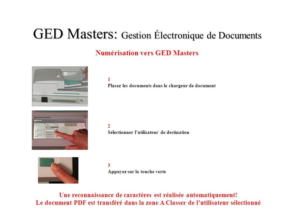 GED Masters: Gestion Électronique de Documents Numérisation vers GED Masters 1 Placez les documents dans le chargeur de document 2 Sélectionner lutili