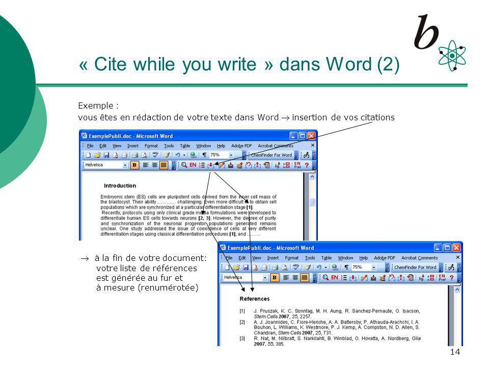 14 « Cite while you write » dans Word (2) Exemple : vous êtes en rédaction de votre texte dans Word insertion de vos citations à la fin de votre document: votre liste de références est générée au fur et à mesure (renumérotée)