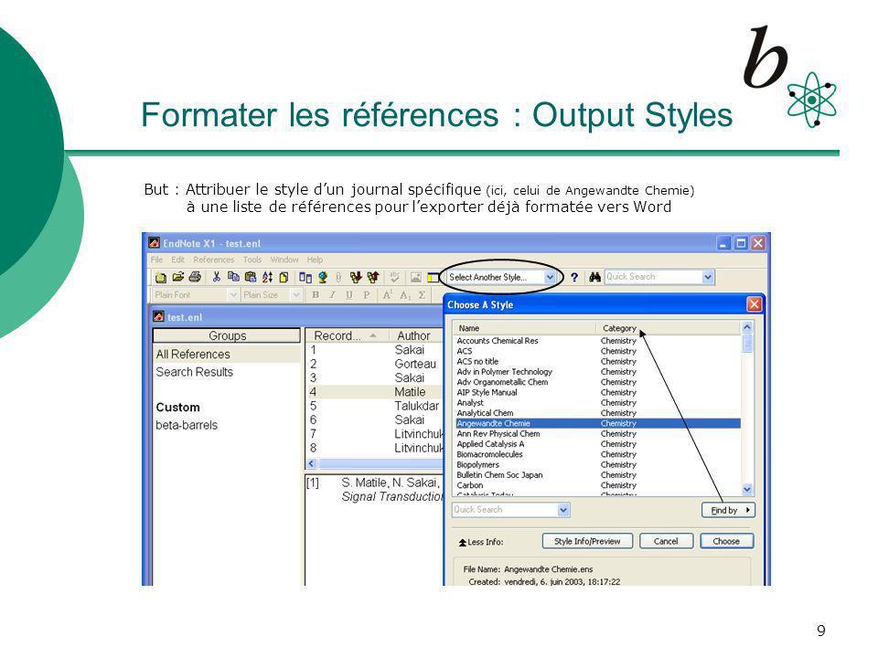 9 Formater les références : Output Styles But : Attribuer le style dun journal spécifique (ici, celui de Angewandte Chemie) à une liste de références pour lexporter déjà formatée vers Word