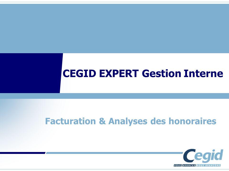CEGID Expert Gestion Interne Facturation & Analyses des honoraires Sommaire I.La facturation dans Cegid Expert Gestion Interne II.Les états et outils danalyses (exemples)