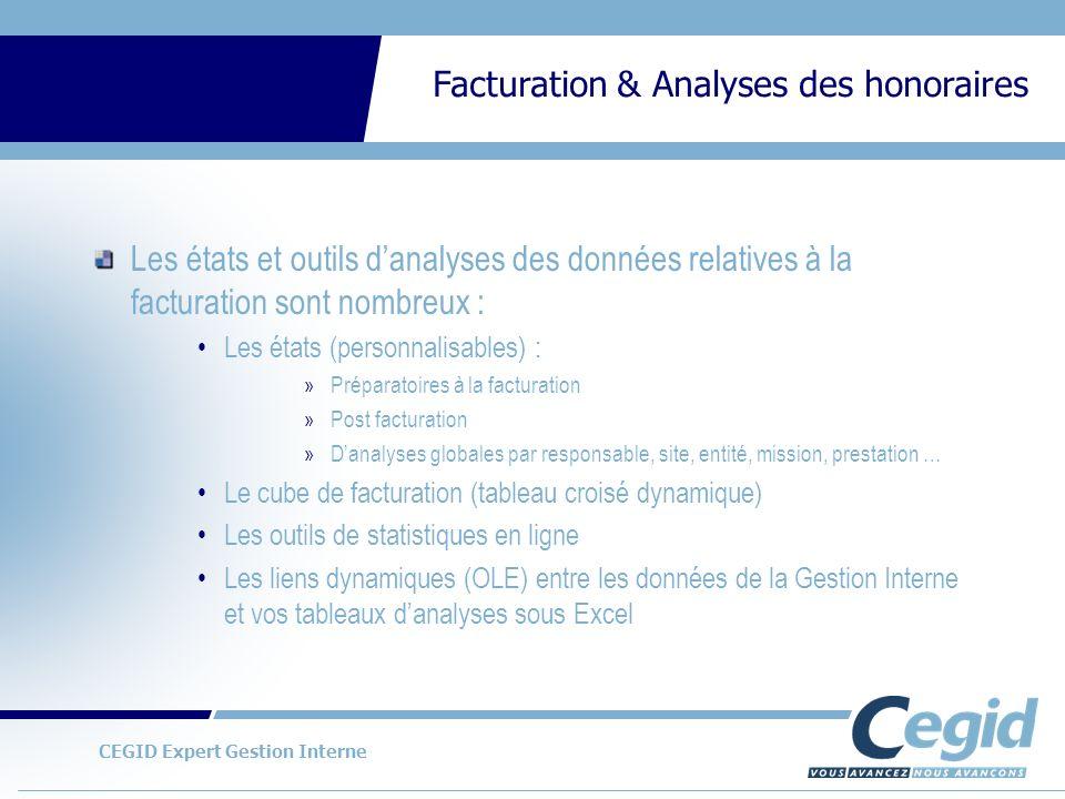 CEGID Expert Gestion Interne Facturation & Analyses des honoraires Les états et outils danalyses des données relatives à la facturation sont nombreux