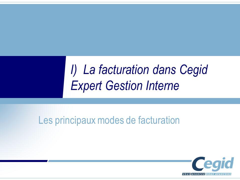 I) La facturation dans Cegid Expert Gestion Interne Les principaux modes de facturation