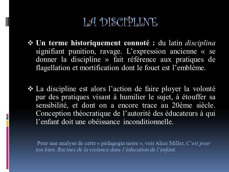 LA DISCIPLINE Un terme historiquement connoté : du latin disciplina signifiant punition, ravage.