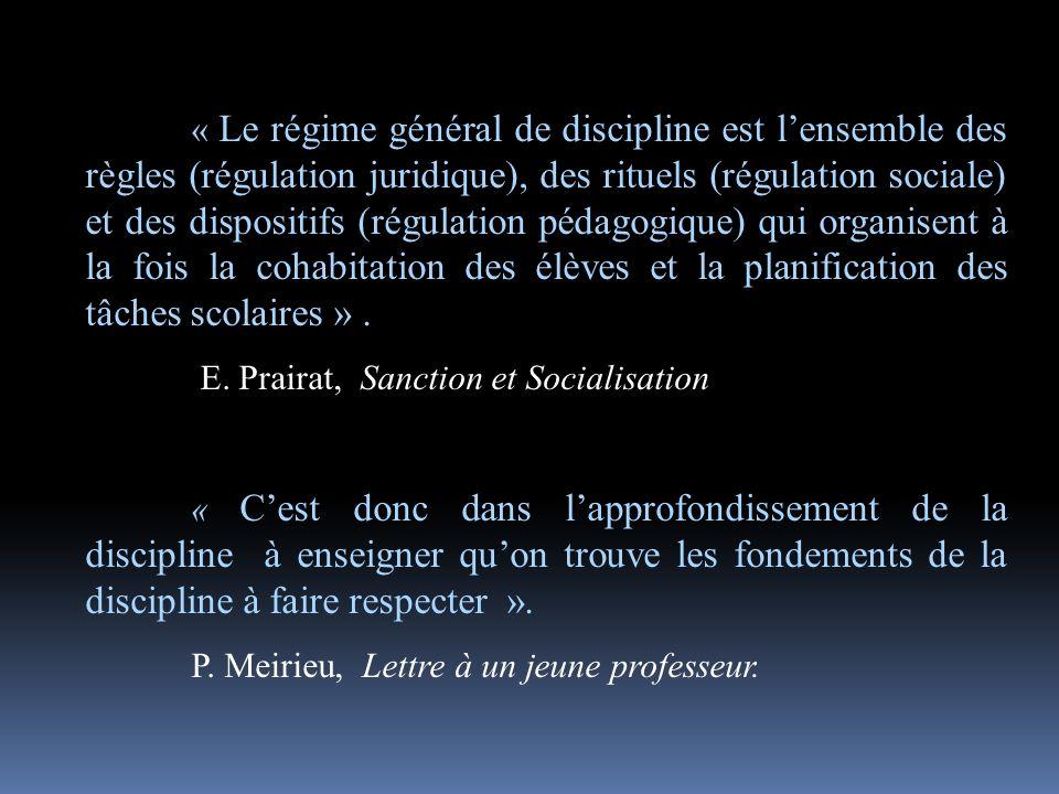 - « Le régime général de discipline est lensemble des règles (régulation juridique), des rituels (régulation sociale) et des dispositifs (régulation pédagogique) qui organisent à la fois la cohabitation des élèves et la planification des tâches scolaires ».
