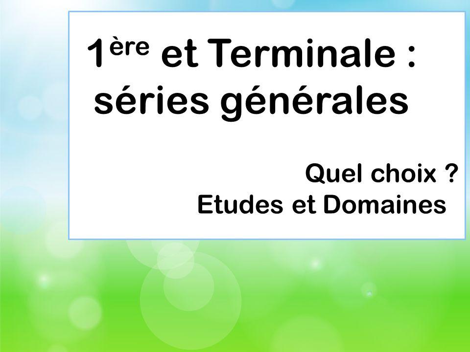 1 ère et Terminale : séries générales Quel choix ? Etudes et Domaines