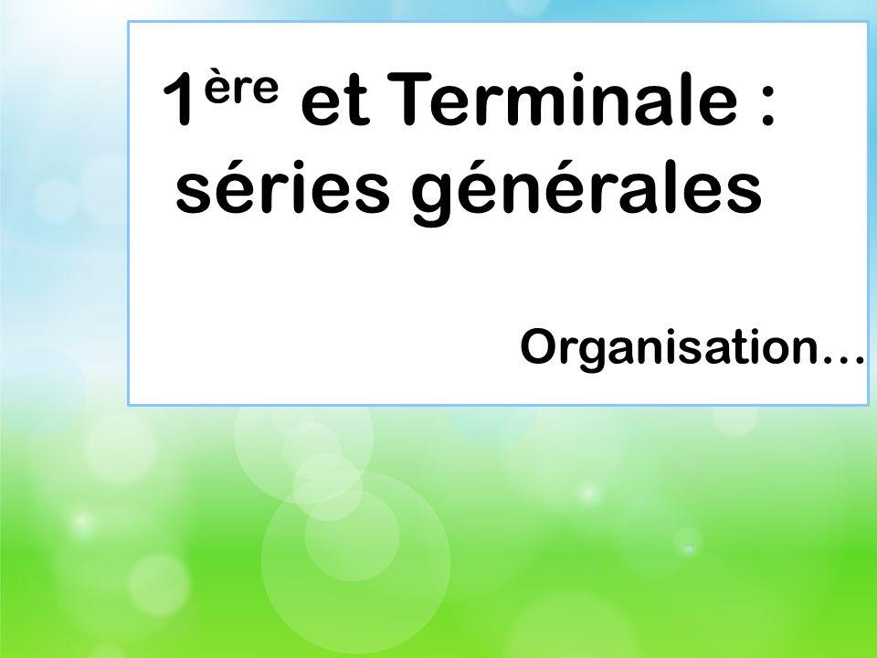 1 ère et Terminale : séries générales Organisation…
