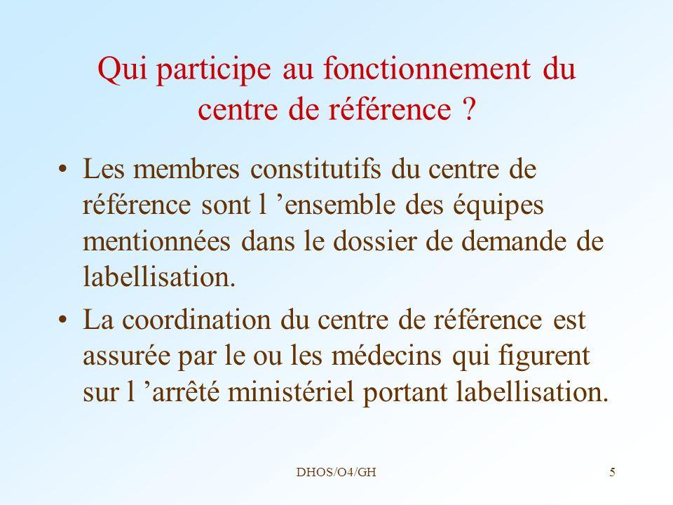 DHOS/O4/GH5 Qui participe au fonctionnement du centre de référence ? Les membres constitutifs du centre de référence sont l ensemble des équipes menti