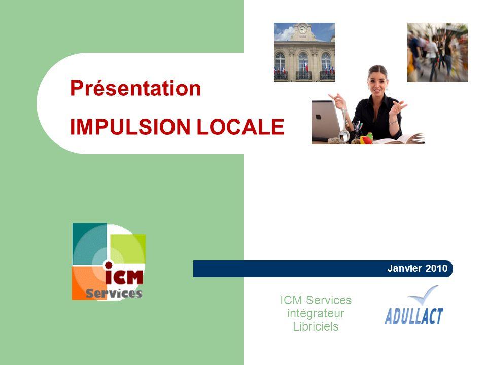 Présentation IMPULSION LOCALE Janvier 2010 ICM Services intégrateur Libriciels