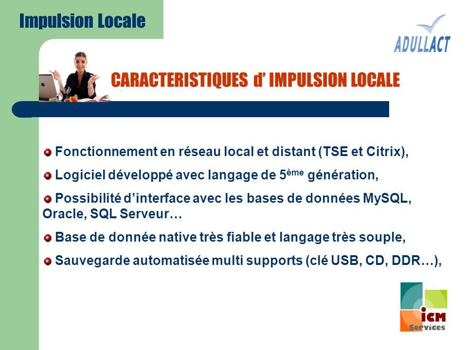 CARACTERISTIQUES d IMPULSION LOCALE Fonctionnement en réseau local et distant (TSE et Citrix), Logiciel développé avec langage de 5 ème génération, Po