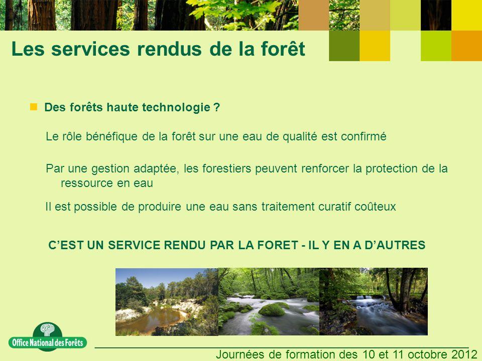 Journées de formation des 10 et 11 octobre 2012 Les services rendus de la forêt Des forêts haute technologie ? Le rôle bénéfique de la forêt sur une e