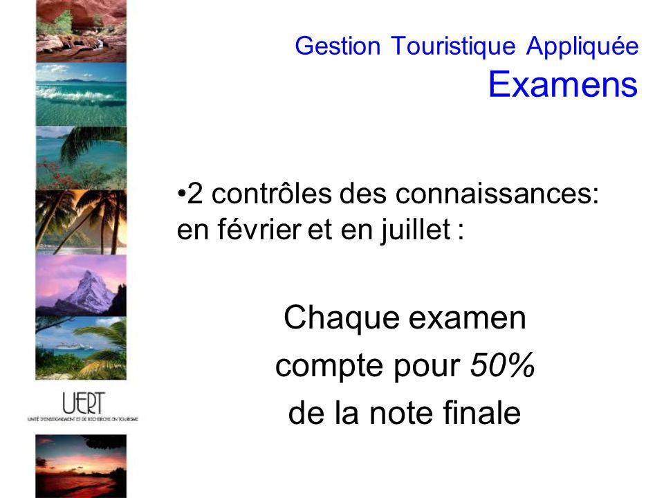 Gestion Touristique Appliquée Examens 2 contrôles des connaissances: en février et en juillet : Chaque examen compte pour 50% de la note finale