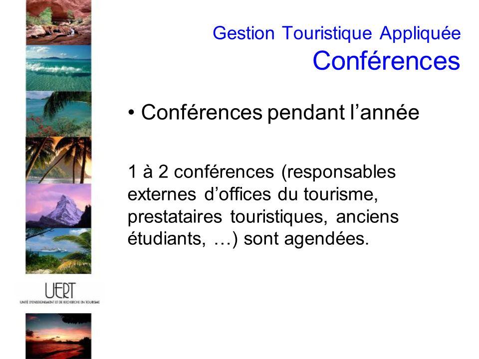 Gestion Touristique Appliquée Conférences Conférences pendant lannée 1 à 2 conférences (responsables externes doffices du tourisme, prestataires touristiques, anciens étudiants, …) sont agendées.