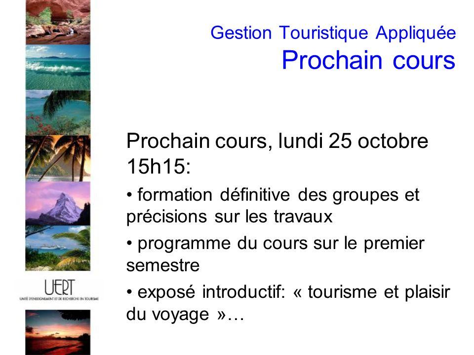 Gestion Touristique Appliquée Prochain cours Prochain cours, lundi 25 octobre 15h15: formation définitive des groupes et précisions sur les travaux programme du cours sur le premier semestre exposé introductif: « tourisme et plaisir du voyage »…