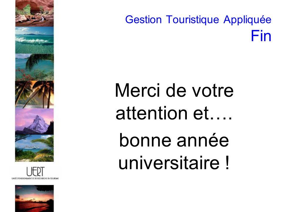 Gestion Touristique Appliquée Fin Merci de votre attention et…. bonne année universitaire !