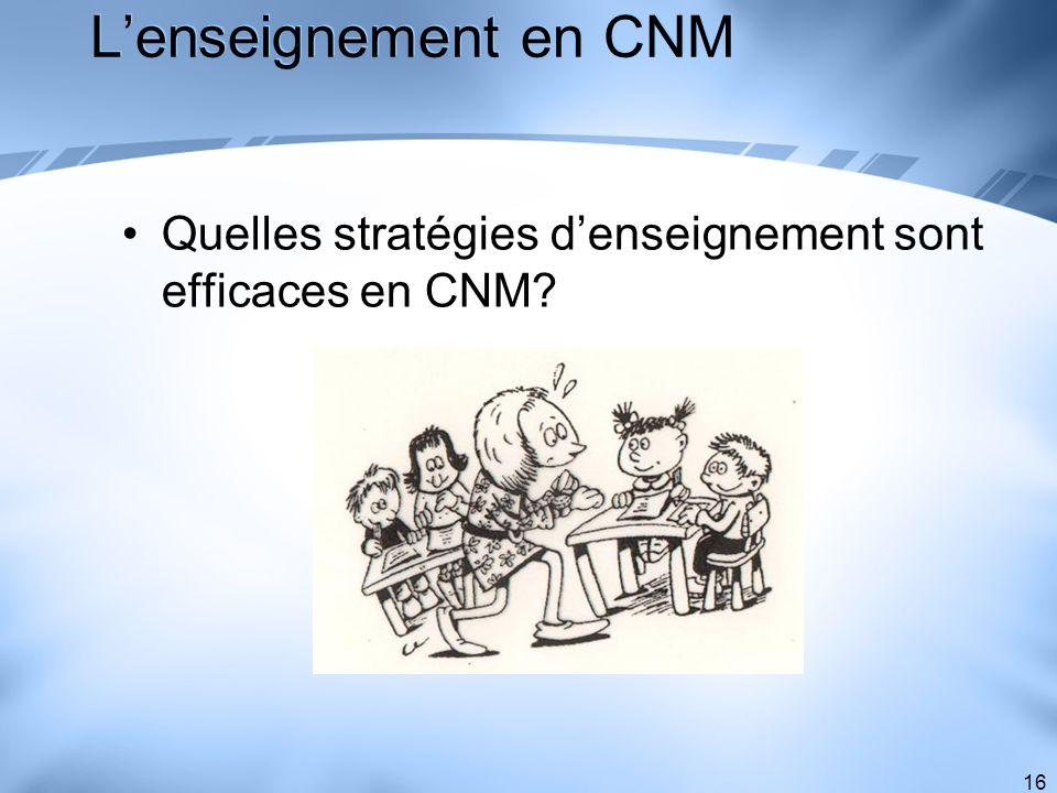 16 Lenseignement en CNM Quelles stratégies denseignement sont efficaces en CNM?