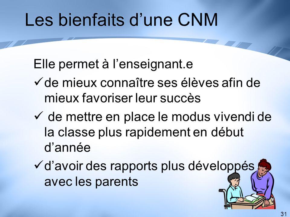 31 Les bienfaits dune CNM Elle permet à lenseignant.e de mieux connaître ses élèves afin de mieux favoriser leur succès de mettre en place le modus vi
