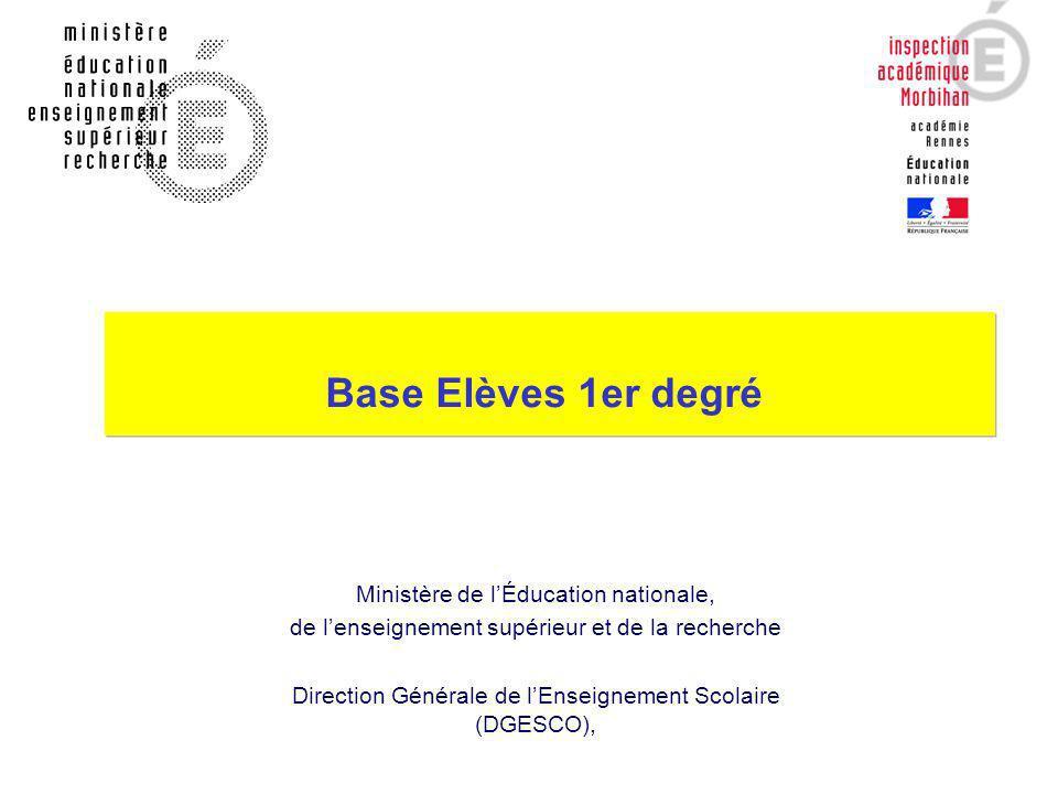 Base Elèves 1er degré Ministère de lÉducation nationale, de lenseignement supérieur et de la recherche Direction Générale de lEnseignement Scolaire (D