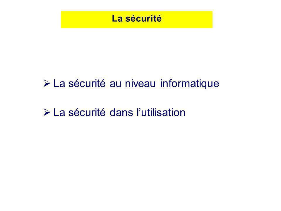 La sécurité au niveau informatique La sécurité dans lutilisation La sécurité