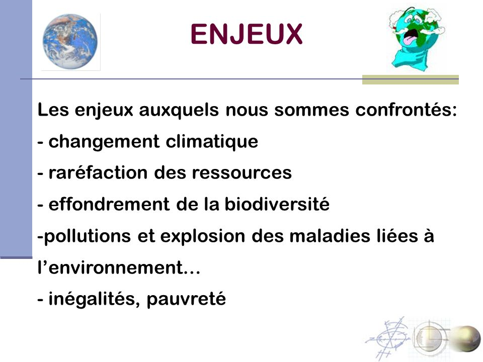 ENJEUX Les enjeux auxquels nous sommes confrontés: - changement climatique - raréfaction des ressources - effondrement de la biodiversité -pollutions