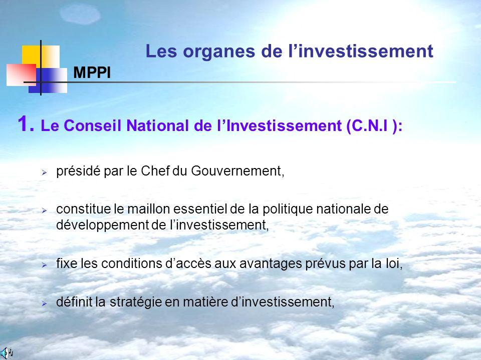 1. Le Conseil National de lInvestissement (C.N.I ): présidé par le Chef du Gouvernement, constitue le maillon essentiel de la politique nationale de d