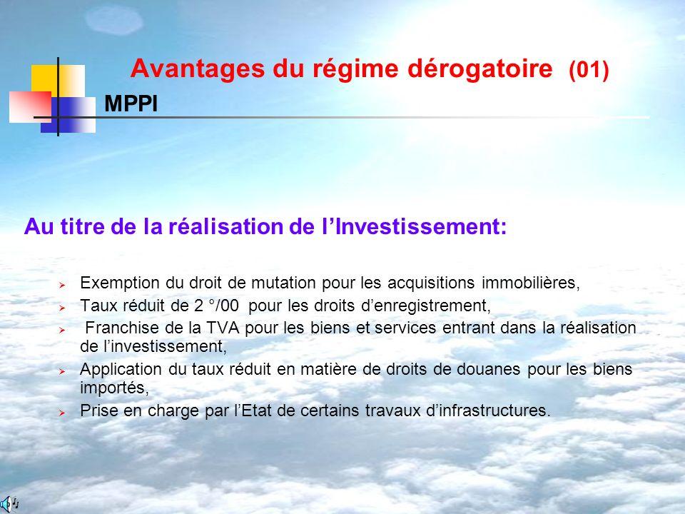 Avantages du régime dérogatoire (01) Au titre de la réalisation de lInvestissement: Exemption du droit de mutation pour les acquisitions immobilières,