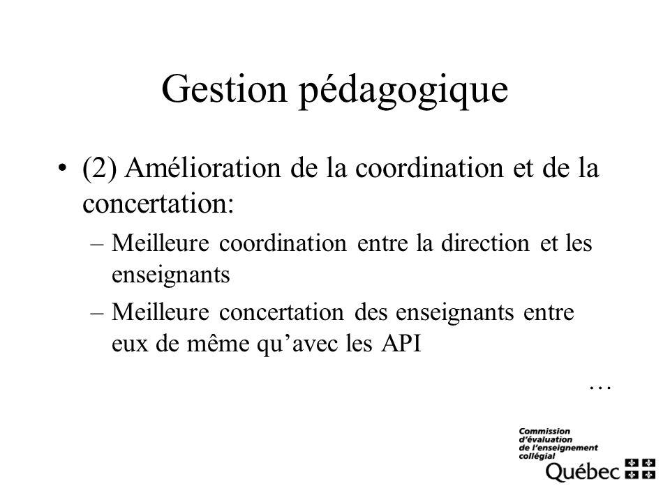 Gestion pédagogique (2) Amélioration de la coordination et de la concertation: –Meilleure coordination entre la direction et les enseignants –Meilleure concertation des enseignants entre eux de même quavec les API …
