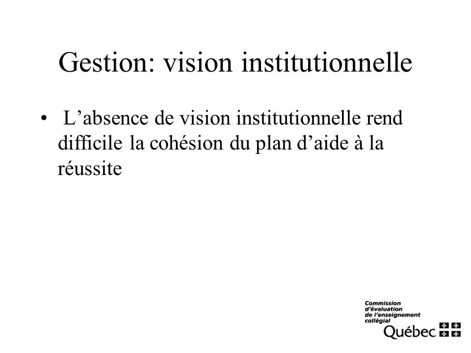 Gestion: vision institutionnelle Labsence de vision institutionnelle rend difficile la cohésion du plan daide à la réussite