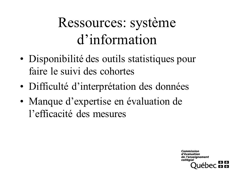 Ressources: système dinformation Disponibilité des outils statistiques pour faire le suivi des cohortes Difficulté dinterprétation des données Manque dexpertise en évaluation de lefficacité des mesures
