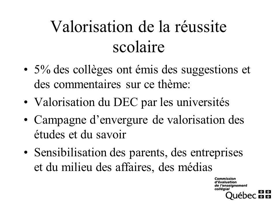 Valorisation de la réussite scolaire 5% des collèges ont émis des suggestions et des commentaires sur ce thème: Valorisation du DEC par les université