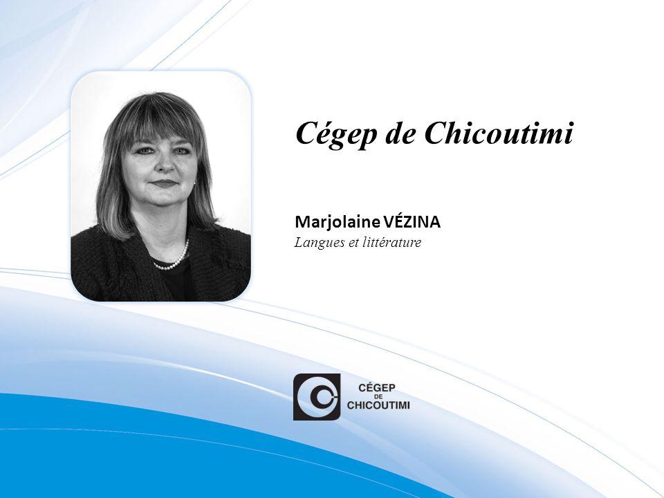 Cégep de Chicoutimi Marjolaine VÉZINA Langues et littérature